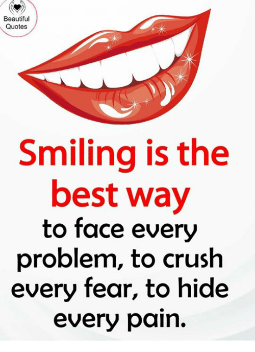 Beautiful Quotes Smiling Is The Best Way To Face Every Problem To