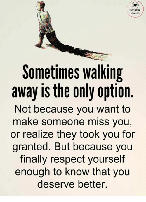 Beautiful Quotes Sometimes Walking Away Is The Only Option Not