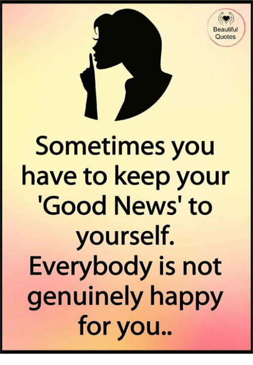 Beautiful Quotes Sometimes Youu Have to Keep Your Good News' to