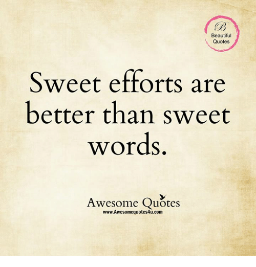 Beautiful Quotes Sweet Efforts Are Better Than Sweet Words Awesome Adorable Beautiful Quote