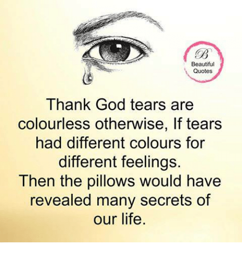 Beautiful Quotes Thank God Tears Are Colourless Otherwise If Tears