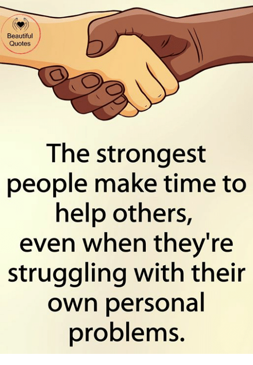 Beautiful Quotes The Strongest People Make Time To Help Others Even Adorable Help Quotes