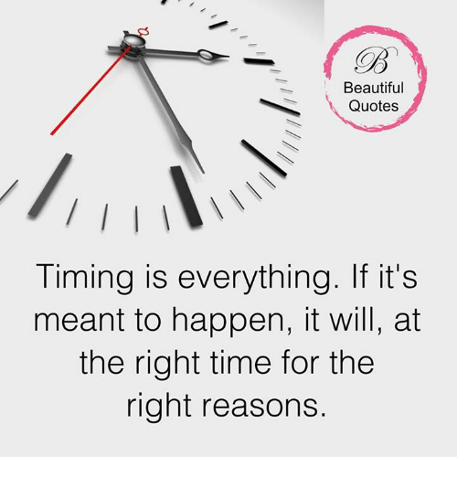 Memes, 🤖, and Beautiful Quotes: Beautiful  Quotes  Timing is everything. If it's  meant to happen, it will, at  the right time for the  right reasons