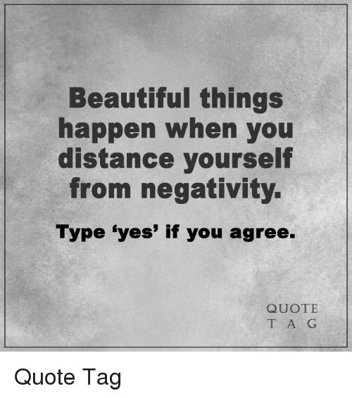 beautiful things happen when you distance yourself from negativity type