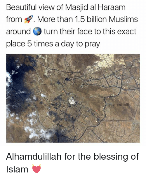 """Ali, Beautiful, and Memes: Beautiful view of Masjid al Haraam  from. More than 1.5 billion Muslims  around turn their face to this exact  place 5 times a day to pray  """" But  ali Alhamdulillah for the blessing of Islam 💓"""