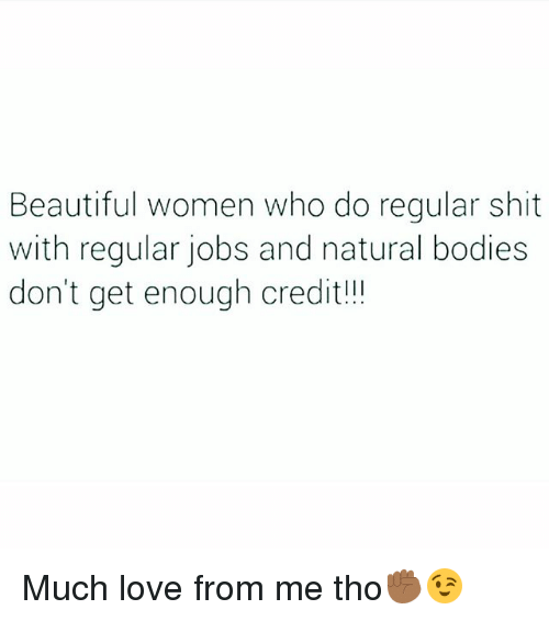 Beautiful Women Who Do Regular Shit With Regular Jobs and Natural Bodies Don't Get Enough Credit! Much Love From Me Tho✊🏾😉 | Beautiful Meme on me.me