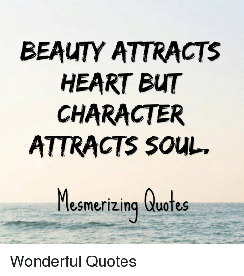 BEAUTY ATTRACTS HEART BUT CHARACTER ATTRACTS SOUL Mesmerizing Quotes Cool Quotes On Beauty