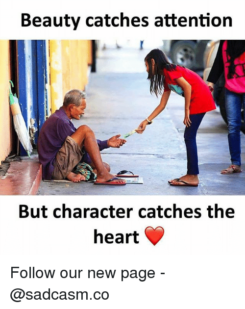 Memes, Heart, and 🤖: Beauty catches attention  But character catches the  heart Follow our new page - @sadcasm.co