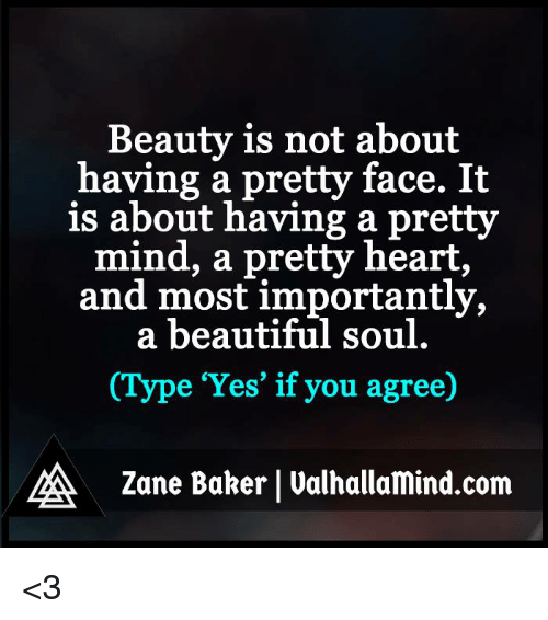 Beauty Is Not About Having A Pretty Face It Is About Having A Pretty