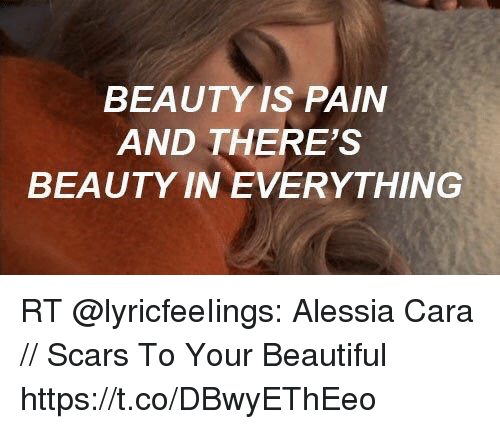 Beauty Is Pain And Theres Beauty In Everything Rt Alessia Cara