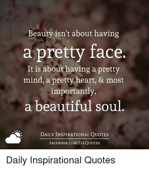 Beauty Isnt About Having A Pretty Face It Is About Having A Pretty