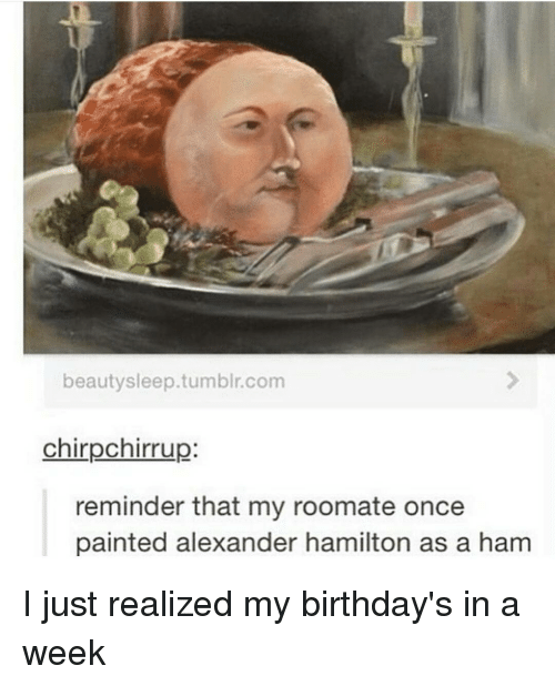 beauty sleep tumblr com chirpechirrup reminder that my roomate once painted 10594975 25 best alexander hamilton memes founding father memes, tags memes
