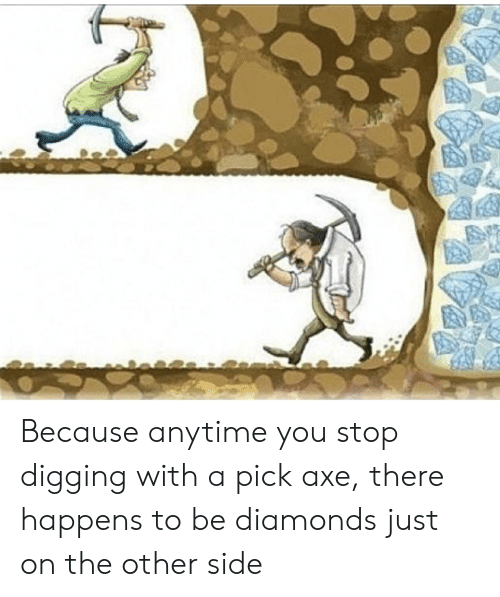 Im 14 & This Is Deep, Diamonds, and Axe: Because anytime you stop digging with a pick axe, there happens to be diamonds just on the other side