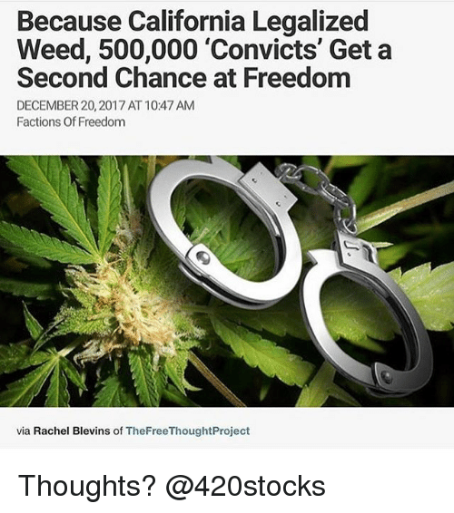Weed, California, and Marijuana: Because California Legalized  Weed, 500,000 'Convicts' Get a  Second Chance at Freedom  DECEMBER 20,2017 AT 1047 ANM  Factions Of Freedom  via Rachel Blevins of TheFreeThoughtProject Thoughts? @420stocks