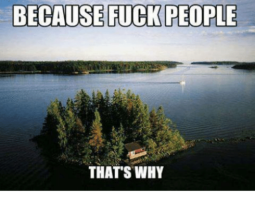 Fucking, Memes, and Fuck: BECAUSE FUCK PEOPLE  THATS WHY