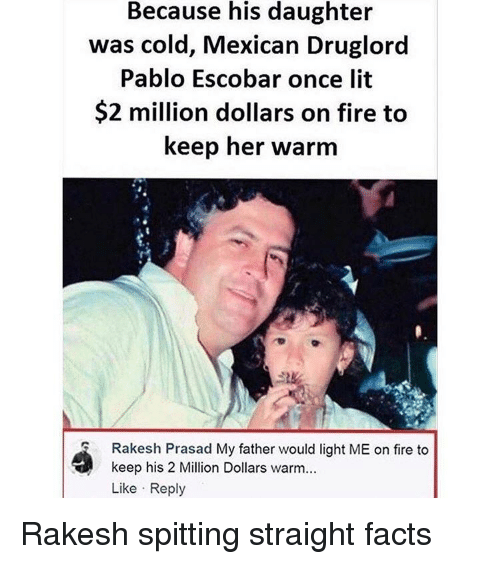 226ea029682 Because His Daughter Was Cold Mexican Druglord Pablo Escobar Once ...