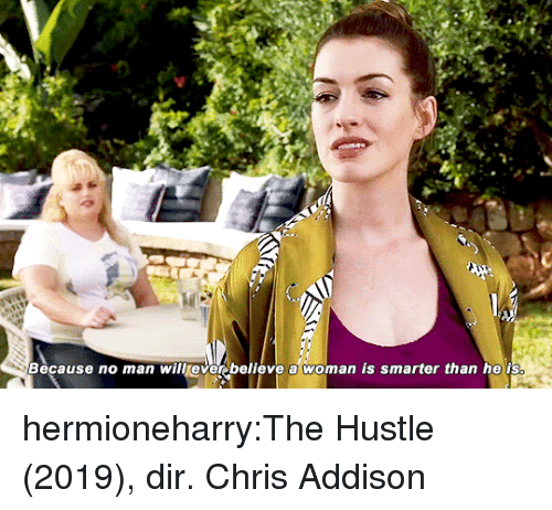 Target, Tumblr, and Blog: Because no man will everbelieve a woman is smarter than he is hermioneharry:The Hustle (2019), dir. Chris Addison