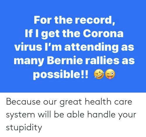 Stupidity, Health, and Will: Because our great health care system will be able handle your stupidity