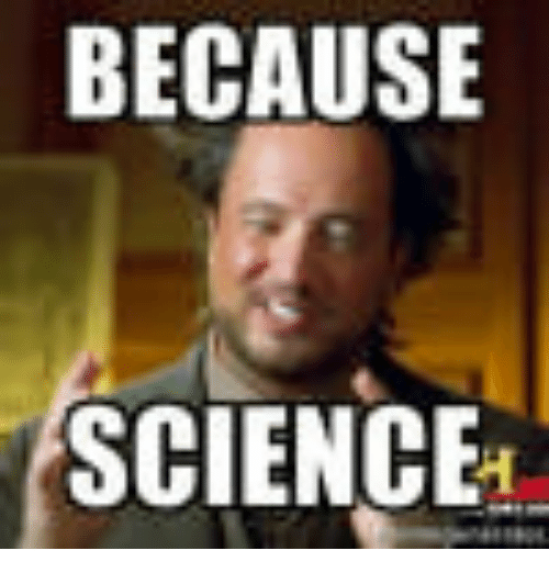 because science 14396785 because science because science meme on me me