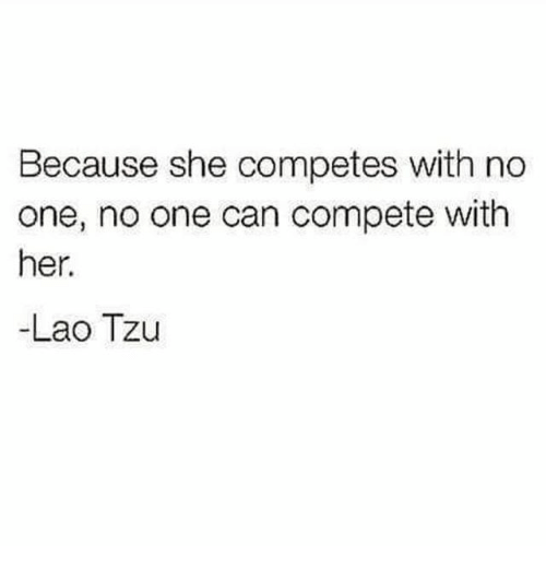 Because She Competes With No One No One Can Compete With Her