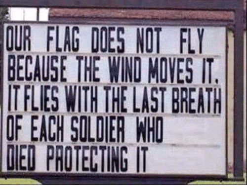 Soldiers and Conservative: BECAUSE THE WIND MOVES IT.  ITFLIES WITH HELAST BREATH  IF EACH SOLDIER WHO  PRDENING IT