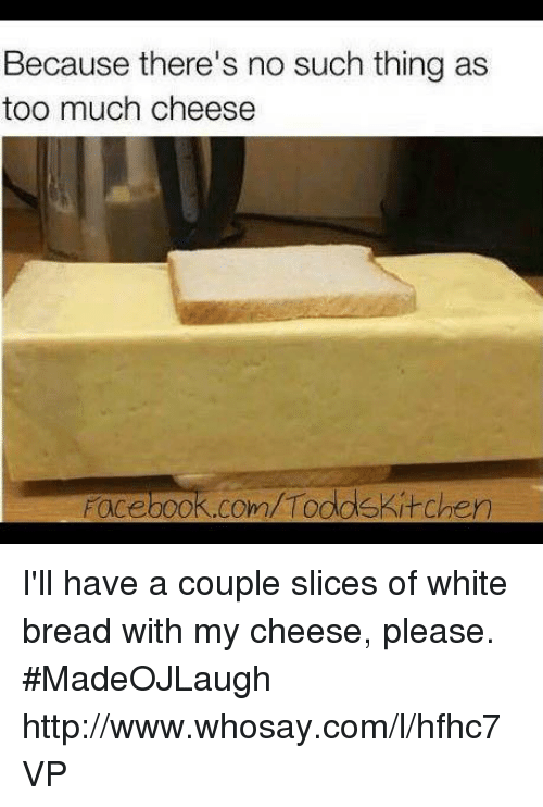 Because There\'s No Such Thing as Too Much Cheese FacebookcomTodds ...