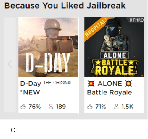 Because You Liked Jailbreak RTHRO ALONE ROYALE D-Day THE