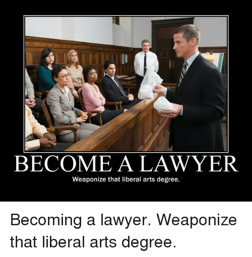 become-a-lawyer-weaponize-that-liberal-a