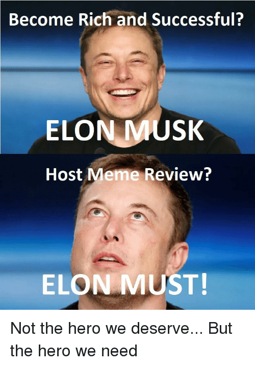 Become Rich and Successful? ELON MUSK Host Meme Review ...