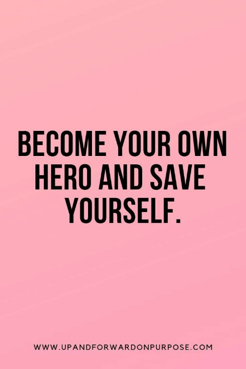 Hero, Com, and Own: BECOME YOUR OWN  HERO AND SAVE  YOURSELF  WWW.UPANDFORW ARDONPURPOSE.COM