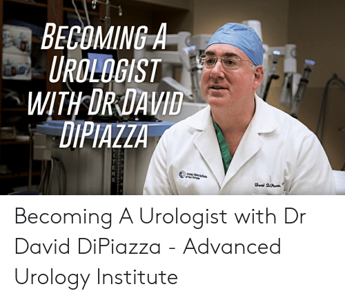 BECOMING-A UROLOGIST WITH DRDAVID DIPIAZZA Becoming a
