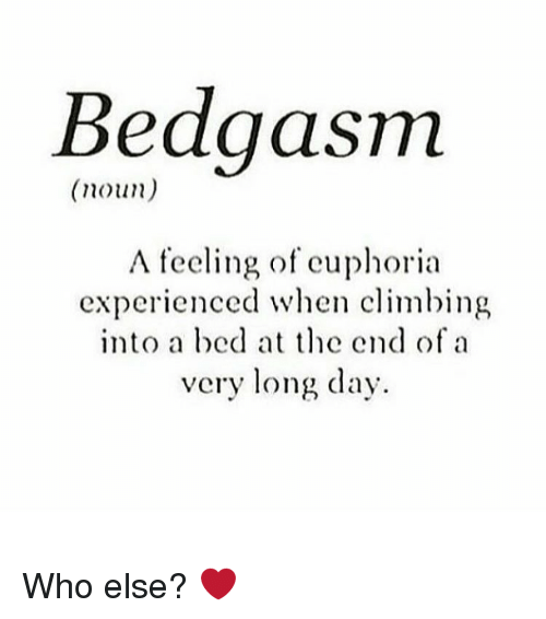 Memes, 🤖, and Euphoria: BedgaSTm  (noun)  A feeling of euphoria  experienced when climbing  into a bed at the end of a  very long day Who else? ❤