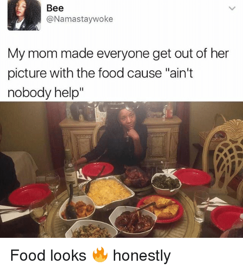 """Food, Funny, and Help: Bee  @Namastaywoke  My mom made everyone get out of her  picture with the food cause """"ain't  nobody help Food looks 🔥 honestly"""