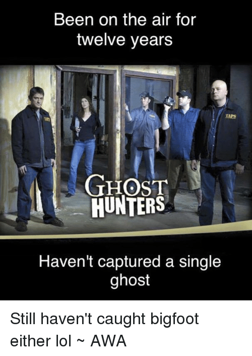 Been on the Air for Twelve Years GHOST HUNTERS Haven't Captured a