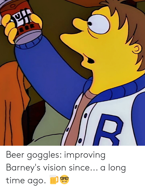 Beer, Dank, and Vision: Beer goggles: improving Barney's vision since... a long time ago. 🍺🤓