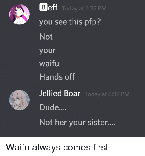 beff you see this pfp not your waifu hands off jellied boa dude not
