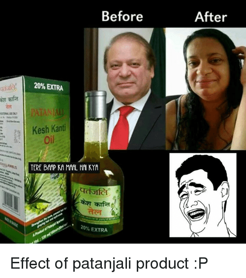 Memes, After Effects, and 🤖: Before  20% EXTRA  Kesh Kanti  TERE BAAP KA MAL HAKYA  20%EXTRA  After Effect of patanjali product :P
