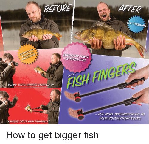 Fish, How To, and Information: BEFORE  AFTER  EME  ECTIVE  with  ISH FINGERS  TRNORMAL CATCH WITHOUT FISHFINGERS  FOR MORE INFORMATION GO TO  WWW.MOEFORYFISHFINGERS  KINGSIZE CATCH WITH FISHFINGERS How to get bigger fish
