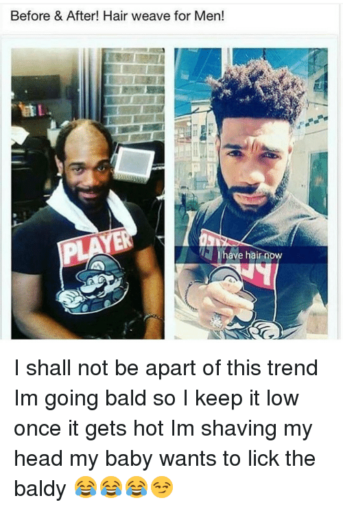 Before After Hair Weave For Men Have Hair No I Shall Not Be
