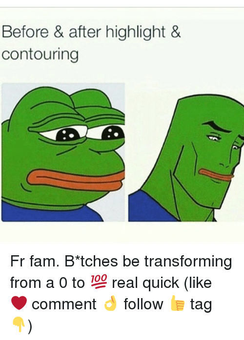 Fam, Real, and Comment: Before & after highlight &  contouring Fr fam. B*tches be transforming from a 0 to 💯 real quick (like ❤️ comment 👌 follow 👍 tag 👇)