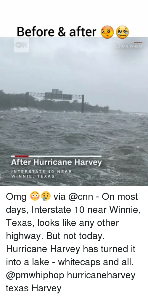 cnn.com, Memes, and Omg: Before & after  LOGAN WHEAT  After Hurricane Harvey  INTERSTATE 1O NEAR  WINNIE, TEXAS Omg 😳😢 via @cnn - On most days, Interstate 10 near Winnie, Texas, looks like any other highway. But not today. Hurricane Harvey has turned it into a lake - whitecaps and all. @pmwhiphop hurricaneharvey texas Harvey
