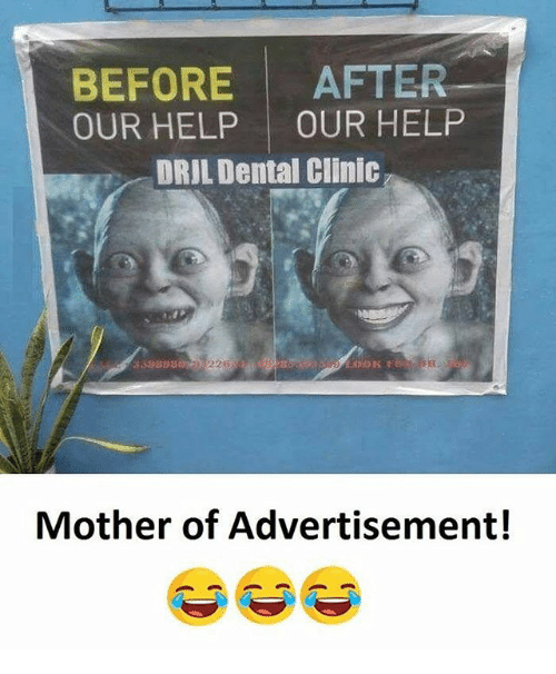 Memes, Help, and 🤖: BEFORE  AFTER  OUR HELP  OUR HELP  DRIL Dental Clinic  Mother of Advertisement!