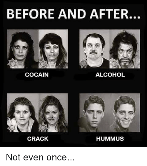 Before And After Alcohol Cocain Crack Hummus Not Even Once Funny
