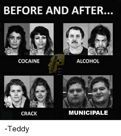 Alcohol, Cocaine, and Cracked: BEFORE AND AFTER.  COCAINE  ALCOHOL  MUNICIPAL E  CRACK -Teddy