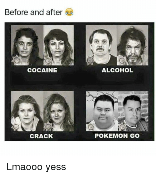 Funny, Pokemon, and Alcohol: Before and after  COCAINE  CRACK  ALCOHOL  POKEMON GO Lmaooo yess