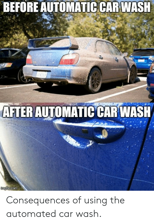 Before Automatic Car Wash After Automatic Car Wash Imgflpcom