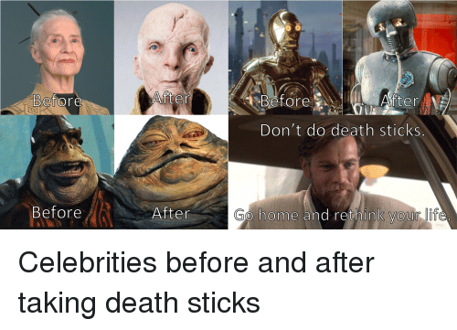 Life, Death, and Home: Before  Before,  After N  Don't do death sticks  Betore/  Aften  Go home and rethink your life