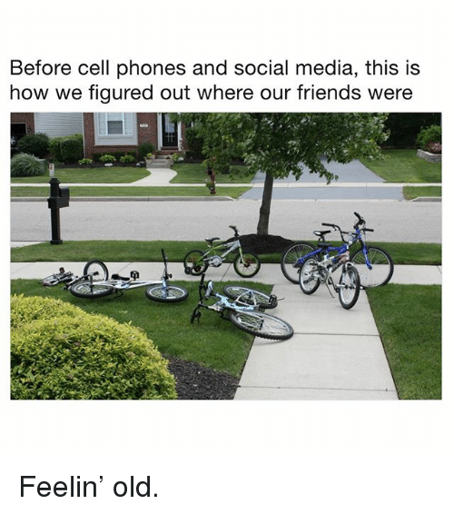 Friends, Memes, and Social Media: Before cell phones and social media, this is  how we figured out where our friends were Feelin' old.