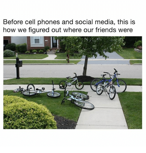 Friends, Memes, and Social Media: Before cell phones and social media, this is  how we figured out where our friends were  it