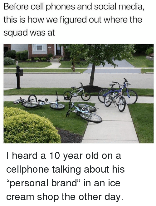"""Memes, Social Media, and Squad: Before cell phones and social media,  this is how we figured out where the  squad was at  If I heard a 10 year old on a cellphone talking about his """"personal brand"""" in an ice cream shop the other day."""